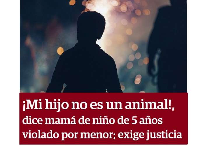¡Mi hijo no es un animal!, dice madre de niño de 5 años violado; pide justicia